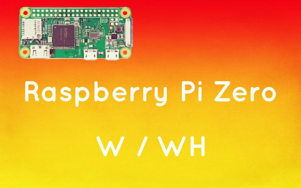 Raspberry Pi Zero /W/WHについて